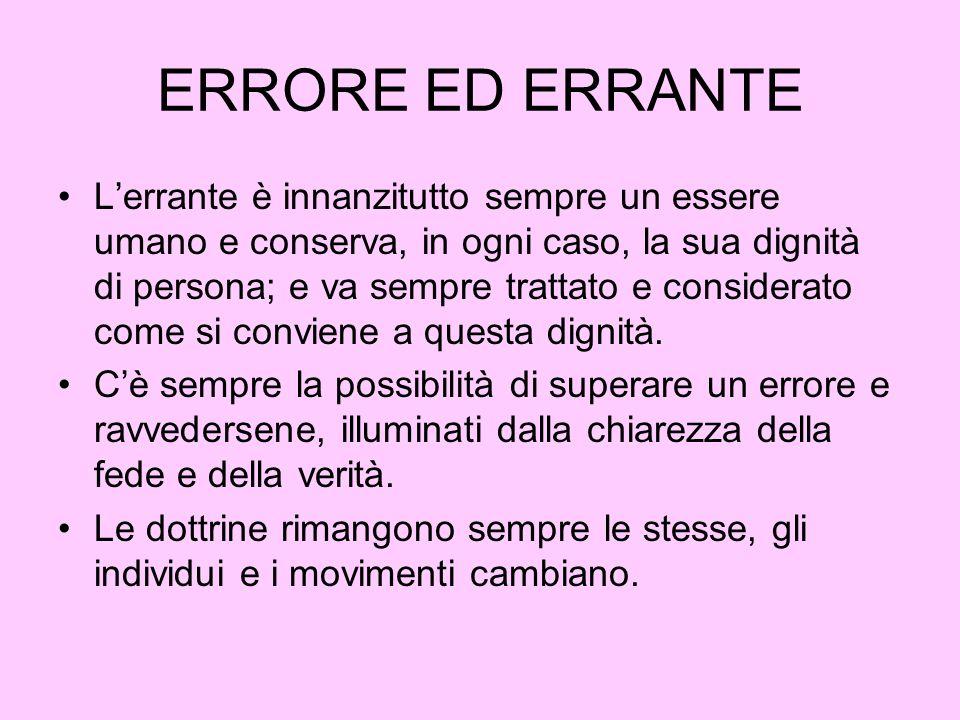 ERRORE ED ERRANTE Lerrante è innanzitutto sempre un essere umano e conserva, in ogni caso, la sua dignità di persona; e va sempre trattato e considera
