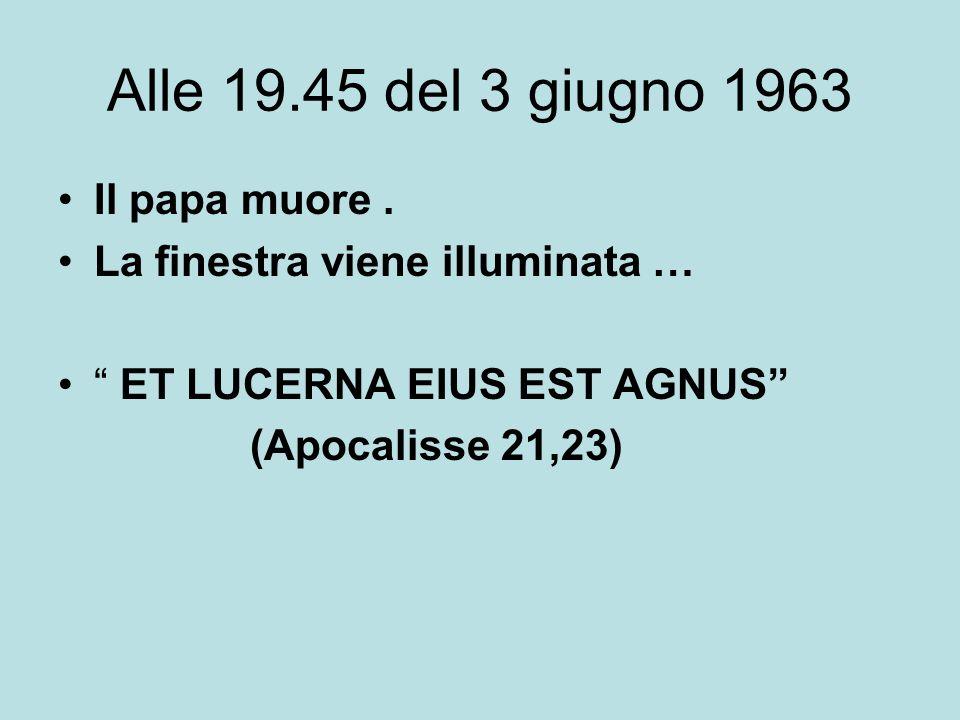 Alle 19.45 del 3 giugno 1963 Il papa muore. La finestra viene illuminata … ET LUCERNA EIUS EST AGNUS (Apocalisse 21,23)