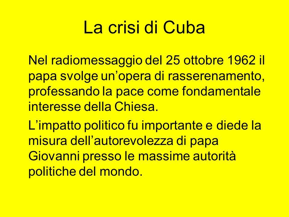 La crisi di Cuba Nel radiomessaggio del 25 ottobre 1962 il papa svolge unopera di rasserenamento, professando la pace come fondamentale interesse dell