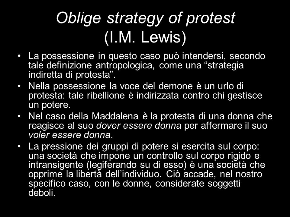 Oblige strategy of protest (I.M. Lewis) La possessione in questo caso può intendersi, secondo tale definizione antropologica, come una strategia indir