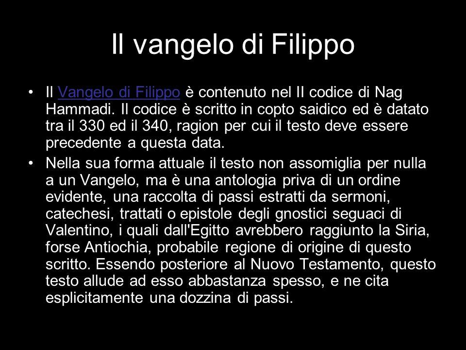 Il vangelo di Filippo Il Vangelo di Filippo è contenuto nel II codice di Nag Hammadi. Il codice è scritto in copto saidico ed è datato tra il 330 ed i