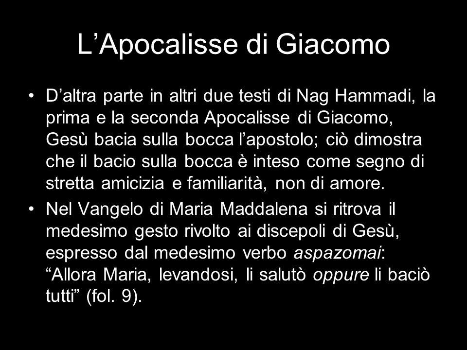 LApocalisse di Giacomo Daltra parte in altri due testi di Nag Hammadi, la prima e la seconda Apocalisse di Giacomo, Gesù bacia sulla bocca lapostolo;