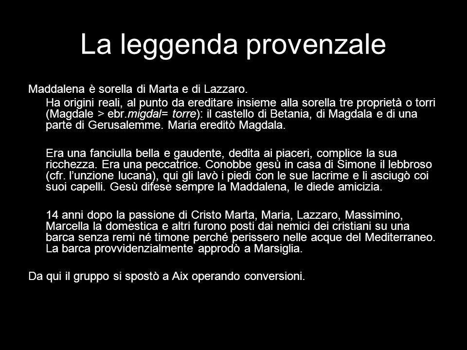 La leggenda provenzale Maddalena è sorella di Marta e di Lazzaro. Ha origini reali, al punto da ereditare insieme alla sorella tre proprietà o torri (