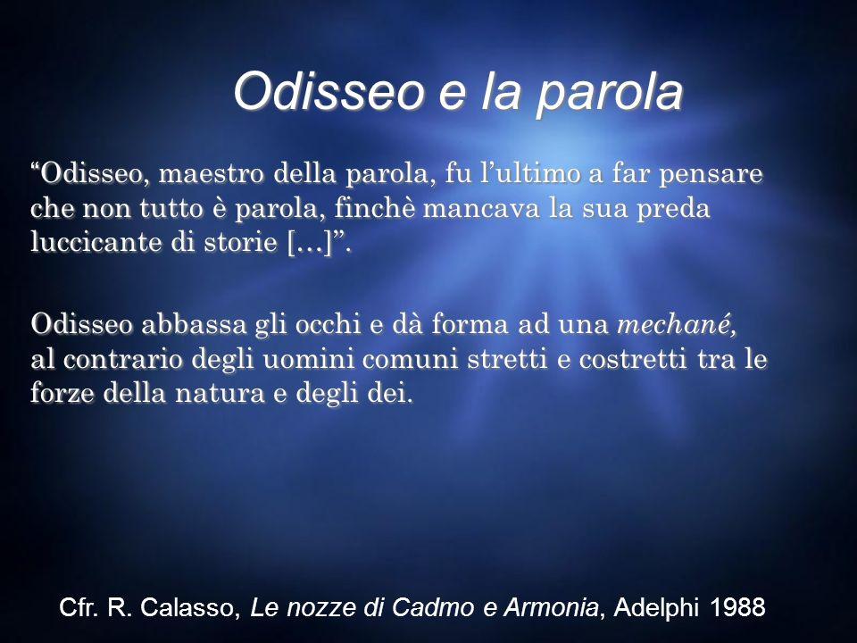 Odisseo e la parola Odisseo, maestro della parola, fu lultimo a far pensare che non tutto è parola, finchè mancava la sua preda luccicante di storie [