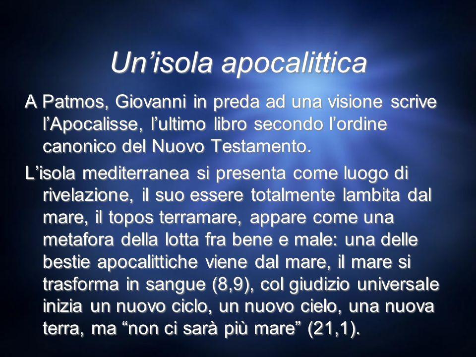 Unisola apocalittica A Patmos, Giovanni in preda ad una visione scrive lApocalisse, lultimo libro secondo lordine canonico del Nuovo Testamento. Lisol