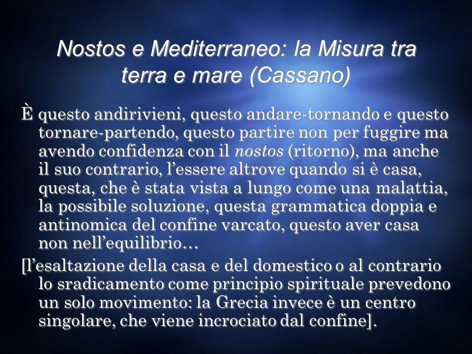 Nostos e Mediterraneo: la Misura tra terra e mare (Cassano) È questo andirivieni, questo andare-tornando e questo tornare-partendo, questo partire non