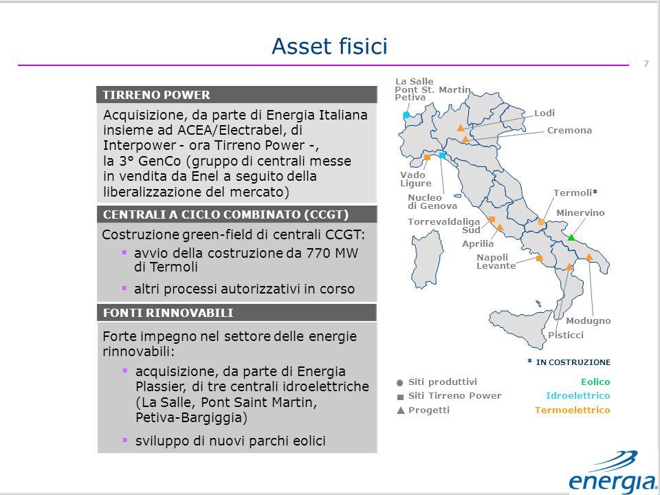 7 Acquisizione, da parte di Energia Italiana insieme ad ACEA/Electrabel, di Interpower - ora Tirreno Power -, la 3° GenCo (gruppo di centrali messe in vendita da Enel a seguito della liberalizzazione del mercato) TIRRENO POWER CENTRALI A CICLO COMBINATO (CCGT) Costruzione green-field di centrali CCGT: avvio della costruzione da 770 MW di Termoli altri processi autorizzativi in corso FONTI RINNOVABILI Forte impegno nel settore delle energie rinnovabili: acquisizione, da parte di Energia Plassier, di tre centrali idroelettriche (La Salle, Pont Saint Martin, Petiva-Bargiggia) sviluppo di nuovi parchi eolici Asset fisici La Salle Pont St.