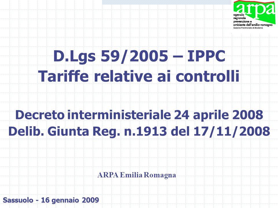 D.Lgs 59/2005 – IPPC Tariffe relative ai controlli Decreto interministeriale 24 aprile 2008 Delib. Giunta Reg. n.1913 del 17/11/2008 Sassuolo - 16 gen
