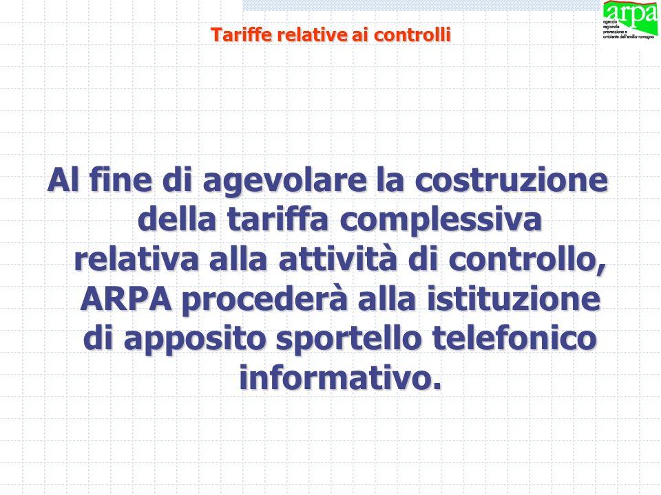 Tariffe relative ai controlli Al fine di agevolare la costruzione della tariffa complessiva relativa alla attività di controllo, ARPA procederà alla i