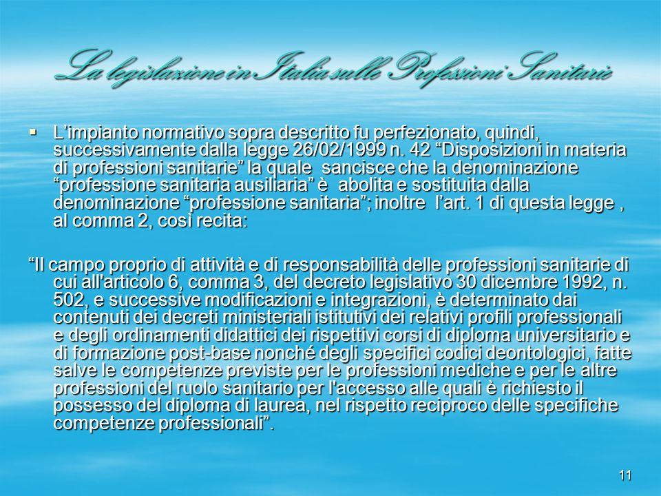 11 La legislazione in Italia sulle Professioni Sanitarie Limpianto normativo sopra descritto fu perfezionato, quindi, successivamente dalla legge 26/0