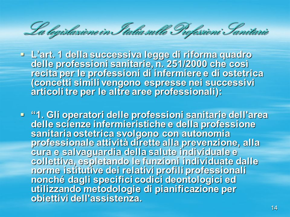 14 La legislazione in Italia sulle Professioni Sanitarie Lart. 1 della successiva legge di riforma quadro delle professioni sanitarie, n. 251/2000 che