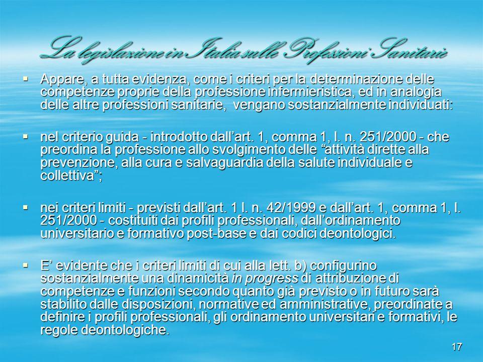 17 La legislazione in Italia sulle Professioni Sanitarie Appare, a tutta evidenza, come i criteri per la determinazione delle competenze proprie della