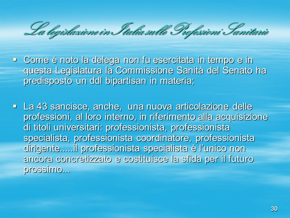 30 La legislazione in Italia sulle Professioni Sanitarie Come è noto la delega non fu esercitata in tempo e in questa Legislatura la Commissione Sanit