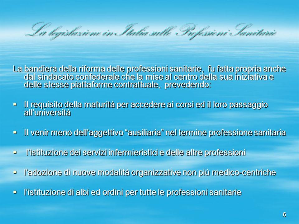 6 La legislazione in Italia sulle Professioni Sanitarie La bandiera della riforma delle professioni sanitarie, fu fatta propria anche dal sindacato co