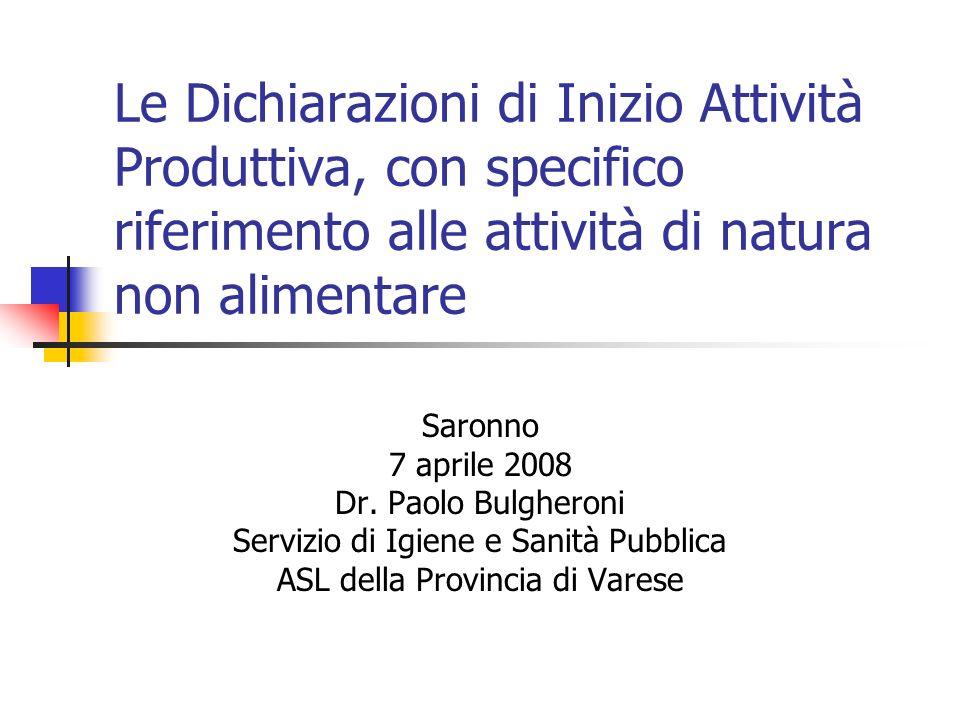 Le Dichiarazioni di Inizio Attività Produttiva, con specifico riferimento alle attività di natura non alimentare Saronno 7 aprile 2008 Dr.
