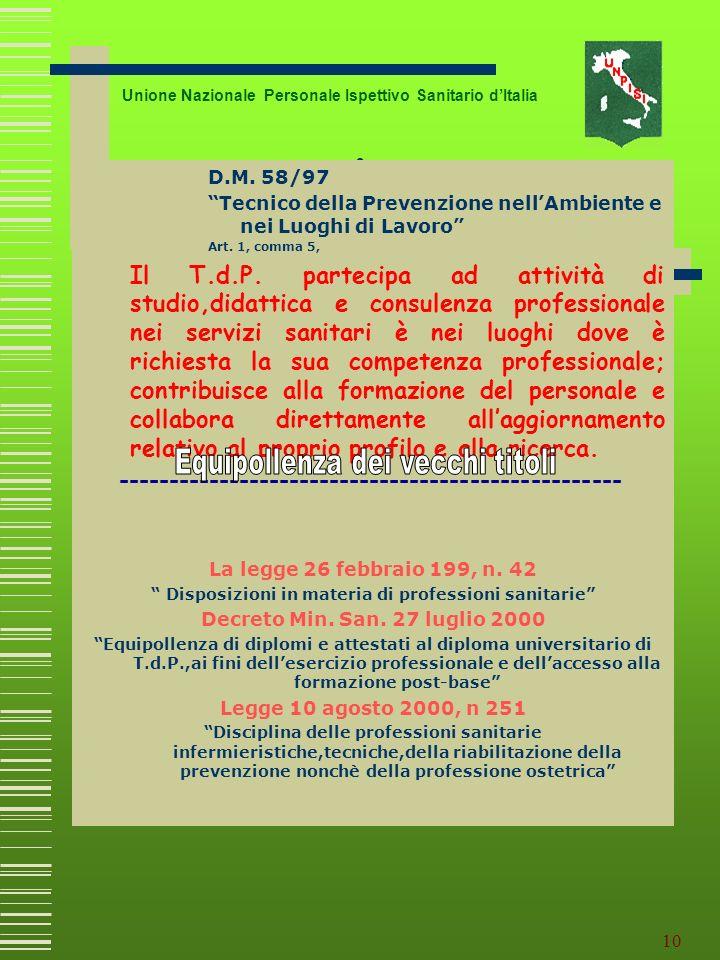 9 IL NUOVO SISTEMA FORMATIVO UNIVERSITARIO Unione Nazionale Personale Ispettivo Sanitario dItalia Decreto legislativo 30 dicembre 1992, n.502 Art.6 …