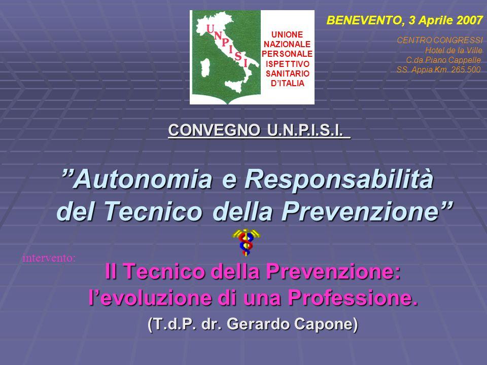 Autonomia e Responsabilità del Tecnico della Prevenzione Il Tecnico della Prevenzione: levoluzione di una Professione. (T.d.P. dr. Gerardo Capone) CON