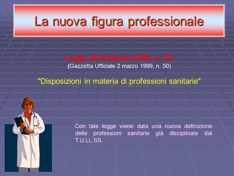 La nuova figura professionale Legge 26 febbraio 1999, n. 42. (Gazzetta Ufficiale 2 marzo 1999, n. 50)