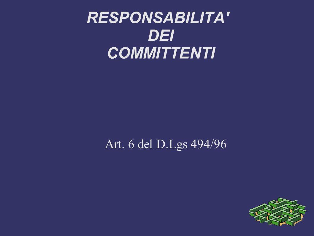 RESPONSABILITA DEI COMMITTENTI La designazione del coordinatore per la progettazione e del coordinatore per lesecuzione, non esonera il committente o il responsabile dei lavori dalle responsabilità connesse alla verifica delladempimento degli obblighi di cui allarticolo 4, comma 1, e 5, comma 1, lettera a).articolo 4, comma 15, comma 1, lettera a)