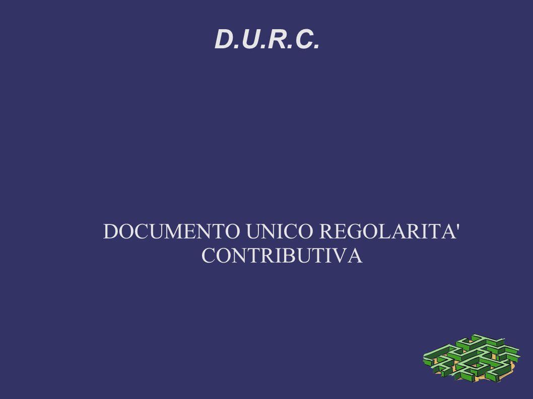 D.U.R.C. DOCUMENTO UNICO REGOLARITA' CONTRIBUTIVA