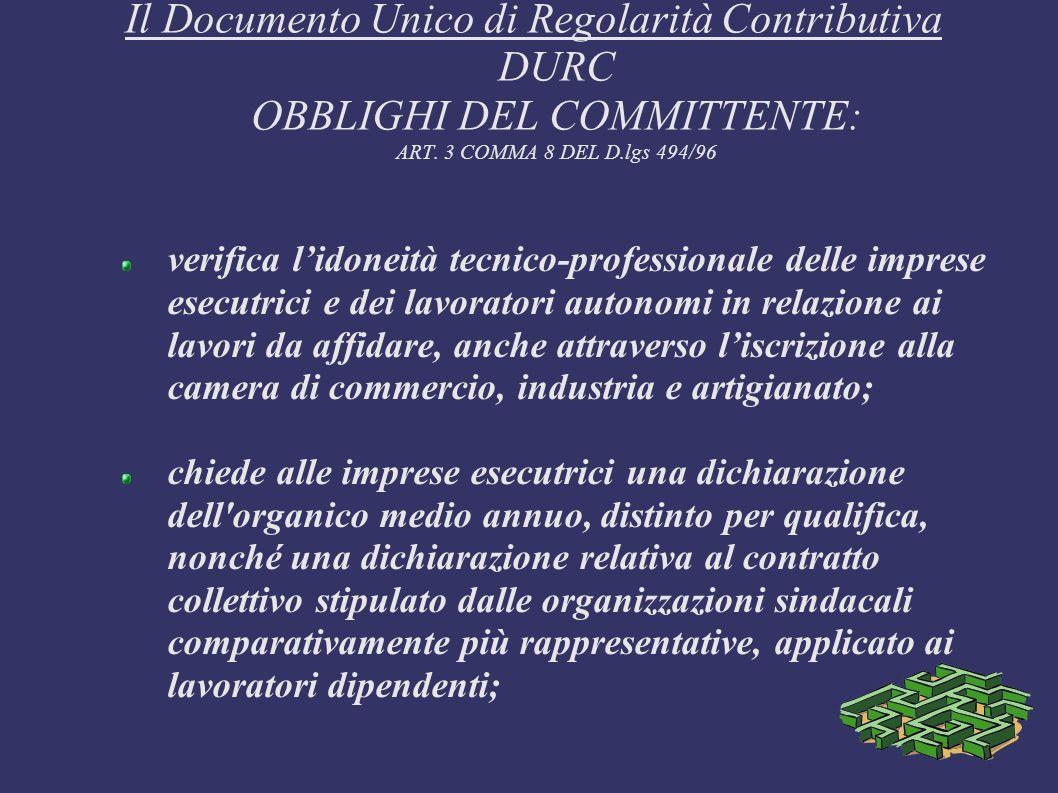 Il Documento Unico di Regolarità Contributiva DURC OBBLIGHI DEL COMMITTENTE: ART. 3 COMMA 8 DEL D.lgs 494/96 verifica lidoneità tecnico-professionale