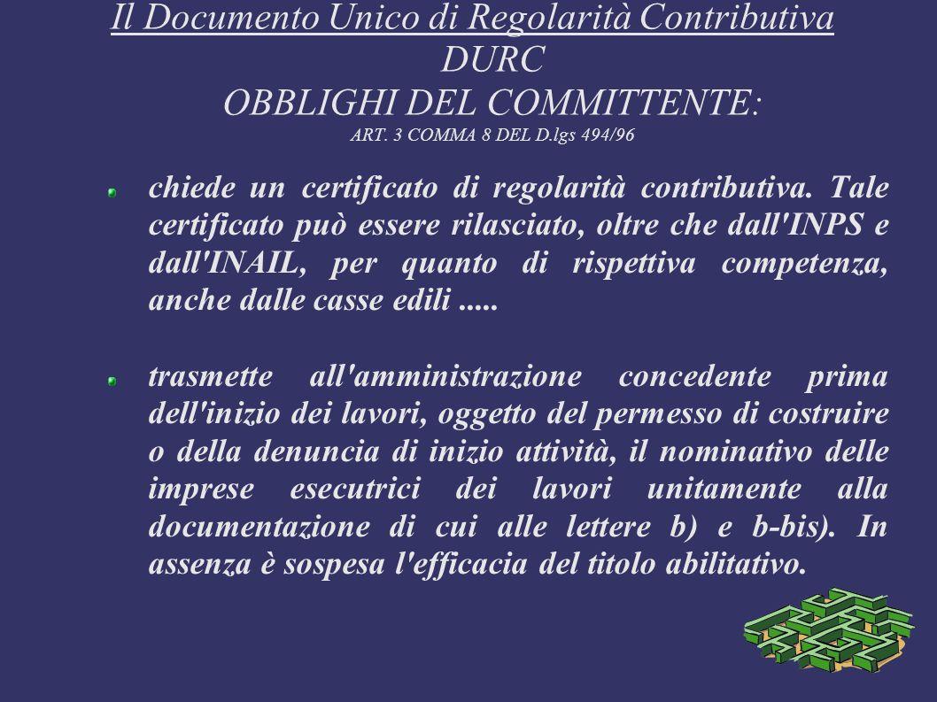 Il Documento Unico di Regolarità Contributiva DURC OBBLIGHI DEL COMMITTENTE: ART. 3 COMMA 8 DEL D.lgs 494/96 chiede un certificato di regolarità contr