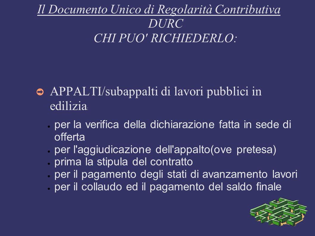 Il Documento Unico di Regolarità Contributiva DURC CHI PUO' RICHIEDERLO: APPALTI/subappalti di lavori pubblici in edilizia : per la verifica della dic