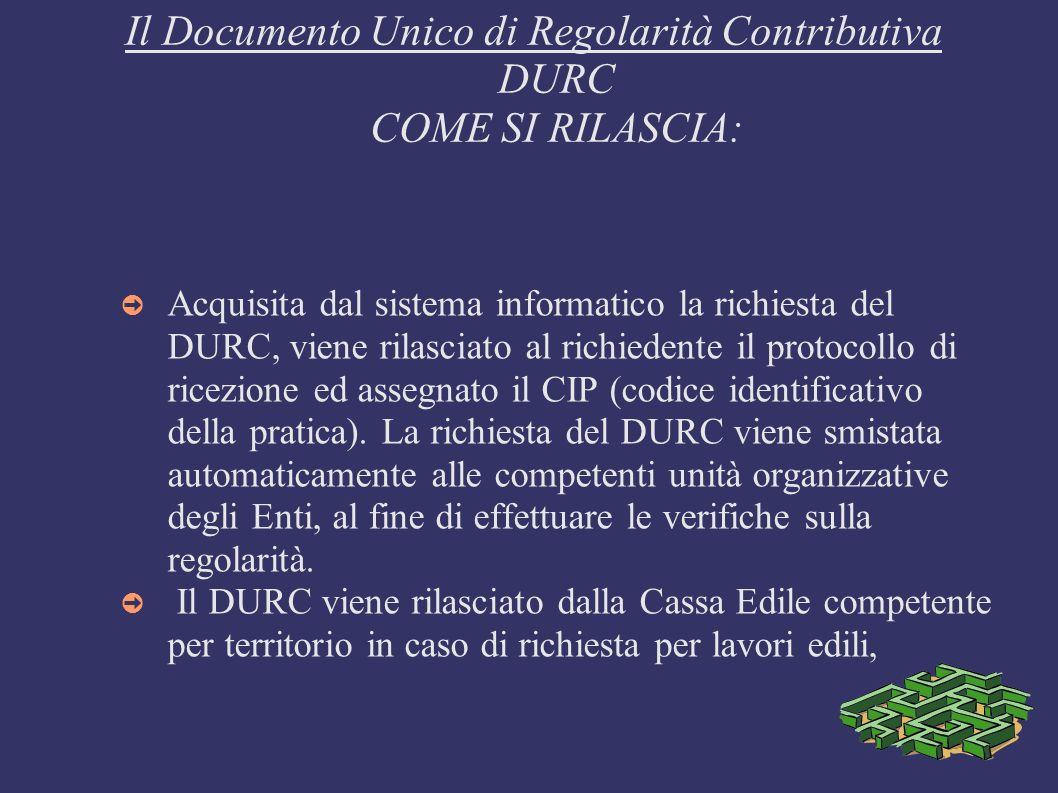 Il Documento Unico di Regolarità Contributiva DURC COME SI RILASCIA: Acquisita dal sistema informatico la richiesta del DURC, viene rilasciato al rich