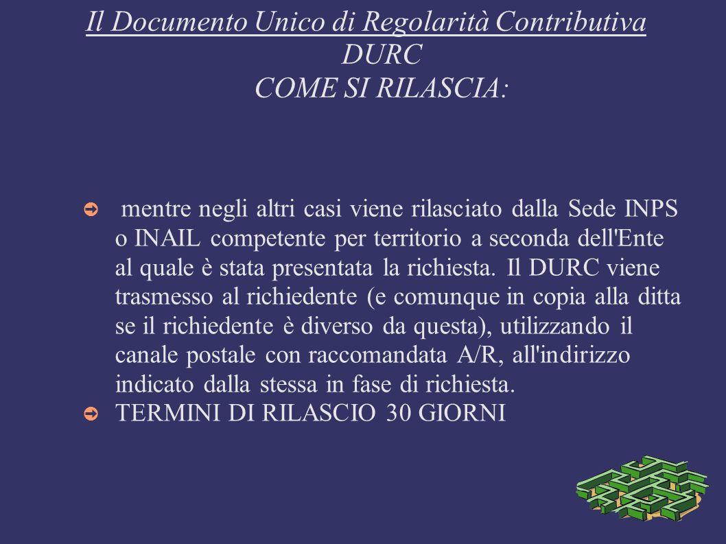 Il Documento Unico di Regolarità Contributiva DURC COME SI RILASCIA: mentre negli altri casi viene rilasciato dalla Sede INPS o INAIL competente per t