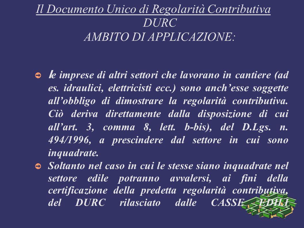 Il Documento Unico di Regolarità Contributiva DURC AMBITO DI APPLICAZIONE: l e imprese di altri settori che lavorano in cantiere (ad es. idraulici, el