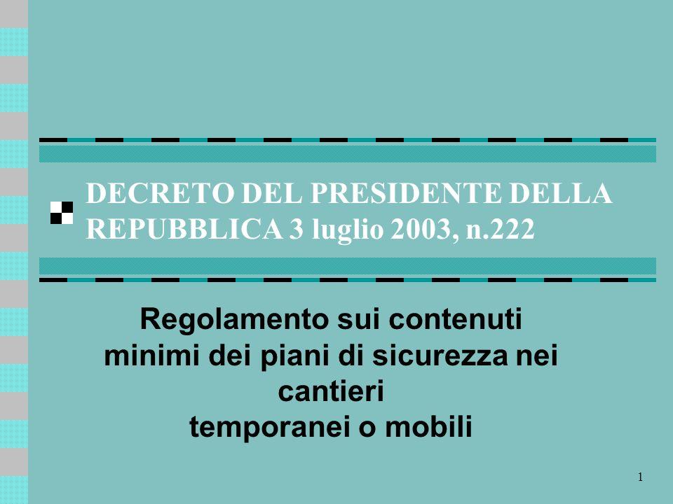 1 DECRETO DEL PRESIDENTE DELLA REPUBBLICA 3 luglio 2003, n.222 Regolamento sui contenuti minimi dei piani di sicurezza nei cantieri temporanei o mobili
