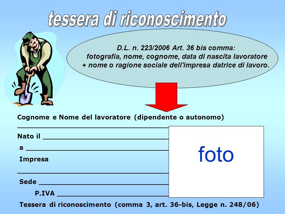 D.L. n. 223/2006 Art. 36 bis comma: fotografia, nome, cognome, data di nascita lavoratore + nome o ragione sociale dell'impresa datrice di lavoro. Cog