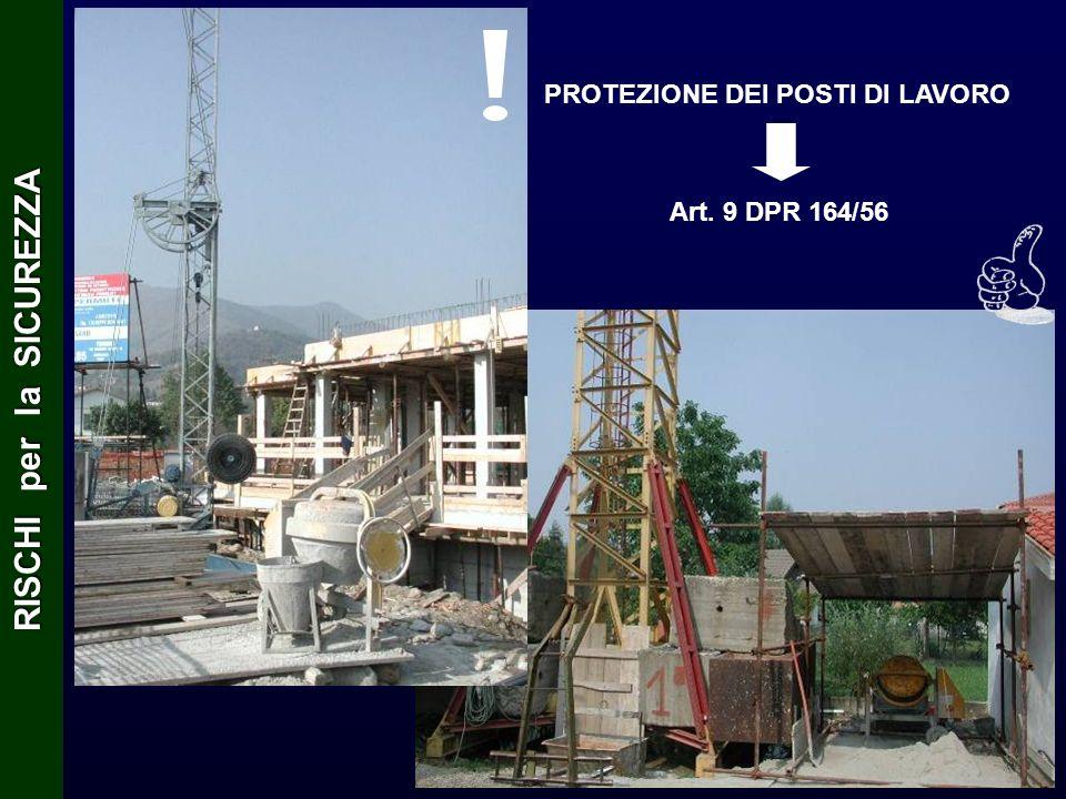 Art. 9 DPR 164/56 PROTEZIONE DEI POSTI DI LAVORO RISCHI per la SICUREZZA