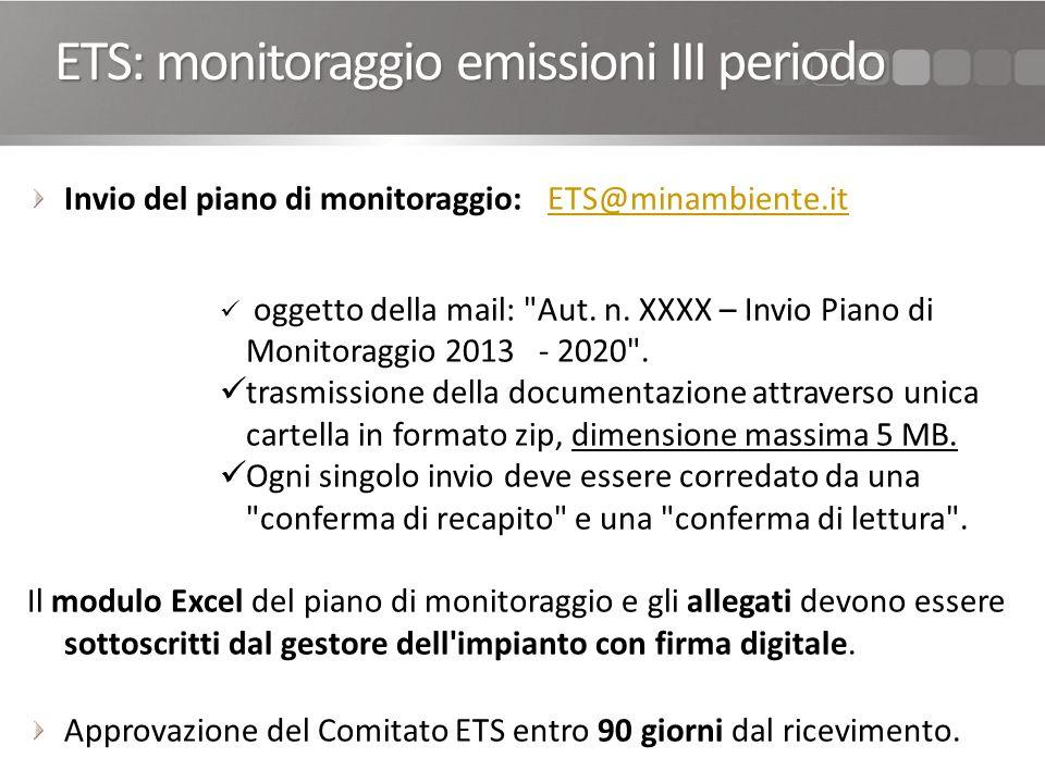 ETS: monitoraggio emissioni III periodo Invio del piano di monitoraggio: ETS@minambiente.itETS@minambiente.it oggetto della mail: Aut.
