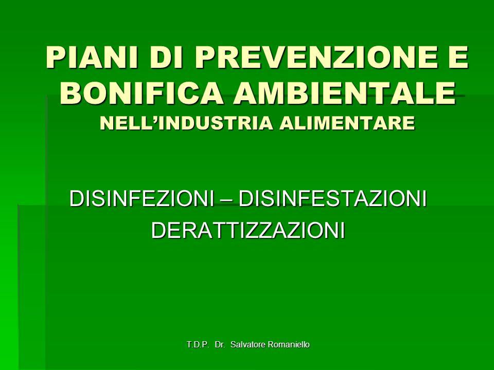 PIANI DI PREVENZIONE E BONIFICA AMBIENTALE NELLINDUSTRIA ALIMENTARE DISINFEZIONI – DISINFESTAZIONI DERATTIZZAZIONI T.D.P. Dr. Salvatore Romaniello