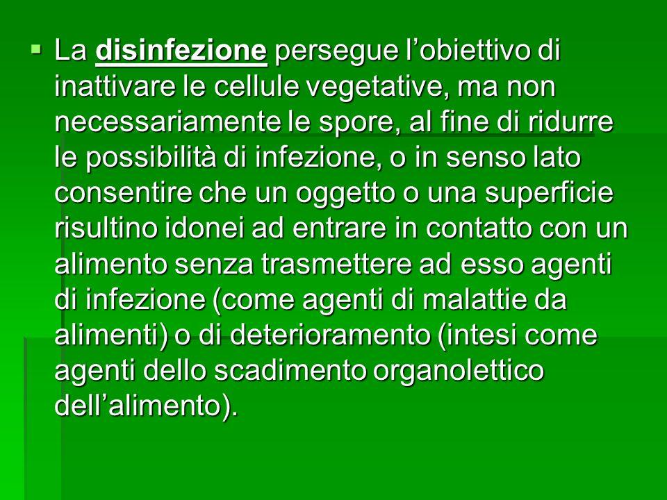 La disinfezione persegue lobiettivo di inattivare le cellule vegetative, ma non necessariamente le spore, al fine di ridurre le possibilità di infezio