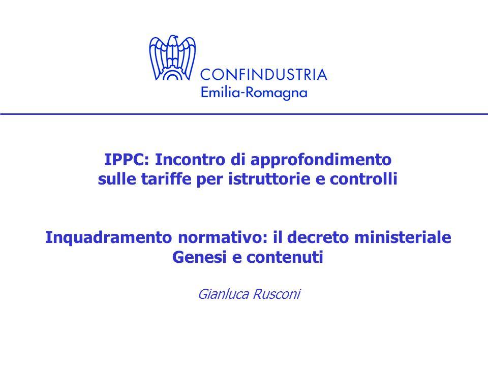 IPPC: Incontro di approfondimento sulle tariffe per istruttorie e controlli Inquadramento normativo: il decreto ministeriale Genesi e contenuti Gianluca Rusconi