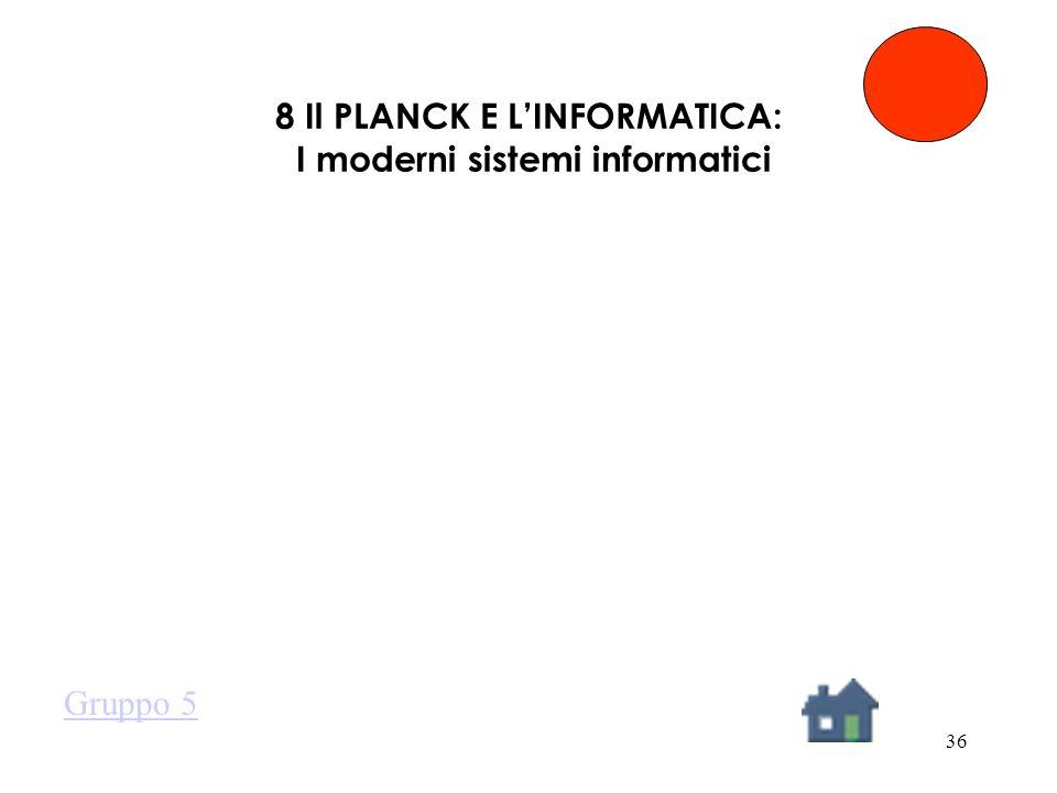 36 8 Il PLANCK E LINFORMATICA: I moderni sistemi informatici Gruppo 5