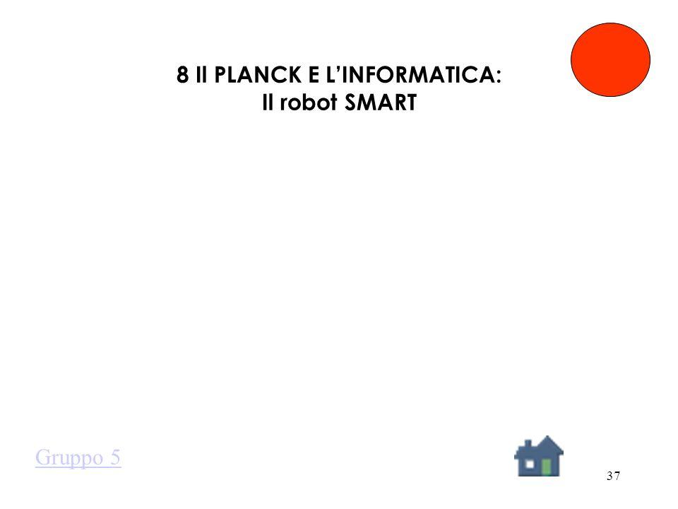 37 8 Il PLANCK E LINFORMATICA: Il robot SMART Gruppo 5