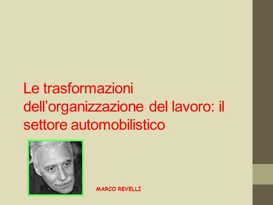 Le trasformazioni dellorganizzazione del lavoro: il settore automobilistico. MARCO REVELLI