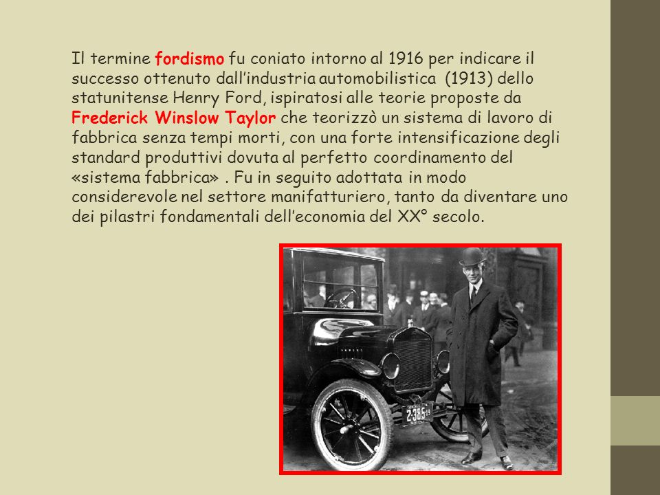 Il termine fordismo fu coniato intorno al 1916 per indicare il successo ottenuto dallindustria automobilistica (1913) dello statunitense Henry Ford, i