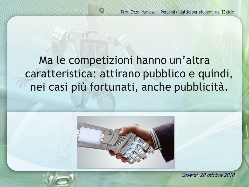 Ma le competizioni hanno unaltra caratteristica: attirano pubblico e quindi, nei casi più fortunati, anche pubblicità. Prof. Enzo Marvaso – Percorsi d