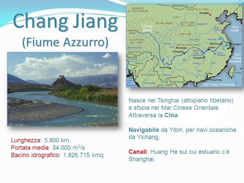 Chang Jiang (Fiume Azzurro) Nasce nel Tsinghai (altopiano tibetano) e sfocia nel Mar Cinese Orientale. Attraversa la Cina. Navigabile da Yibin, per na
