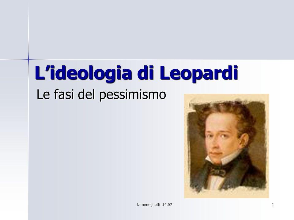 f. meneghetti 10.07 1 Lideologia di Leopardi Le fasi del pessimismo