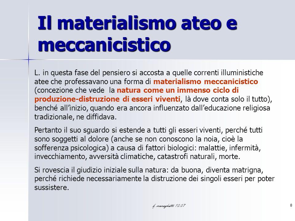 f. meneghetti 10.07 8 Il materialismo ateo e meccanicistico L. in questa fase del pensiero si accosta a quelle correnti illuministiche atee che profes