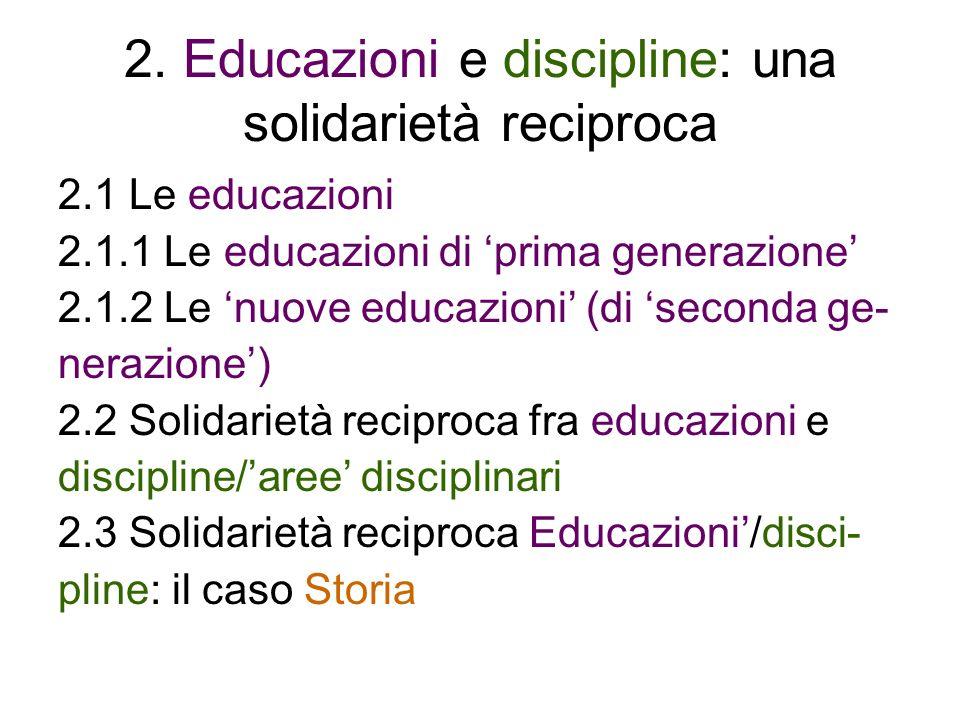 2. Educazioni e discipline: una solidarietà reciproca 2.1 Le educazioni 2.1.1 Le educazioni di prima generazione 2.1.2 Le nuove educazioni (di seconda