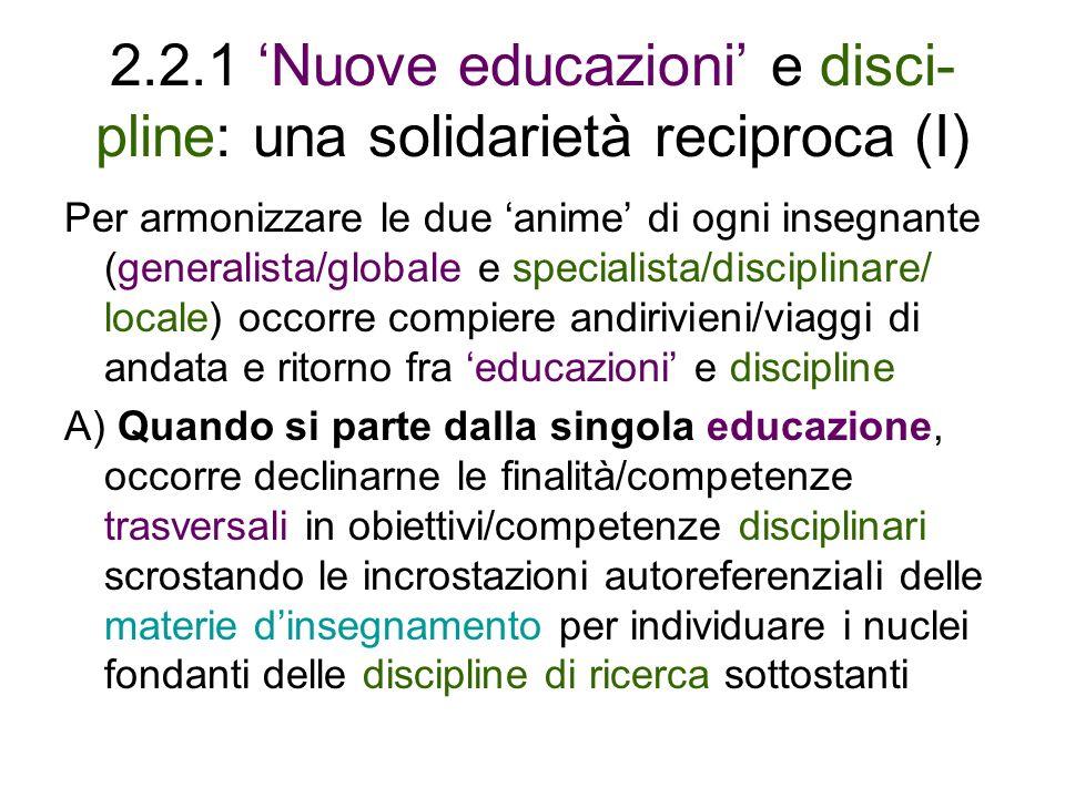 2.2.1 Nuove educazioni e disci- pline: una solidarietà reciproca (I) Per armonizzare le due anime di ogni insegnante (generalista/globale e specialist