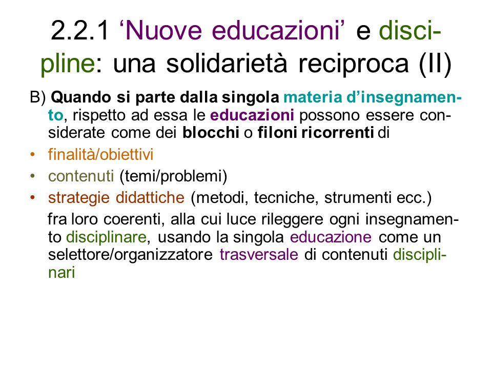 2.2.1 Nuove educazioni e disci- pline: una solidarietà reciproca (II) B) Quando si parte dalla singola materia dinsegnamen- to, rispetto ad essa le ed