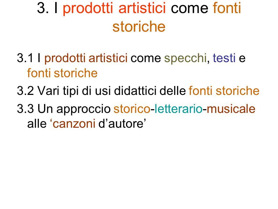 3. I prodotti artistici come fonti storiche 3.1 I prodotti artistici come specchi, testi e fonti storiche 3.2 Vari tipi di usi didattici delle fonti s