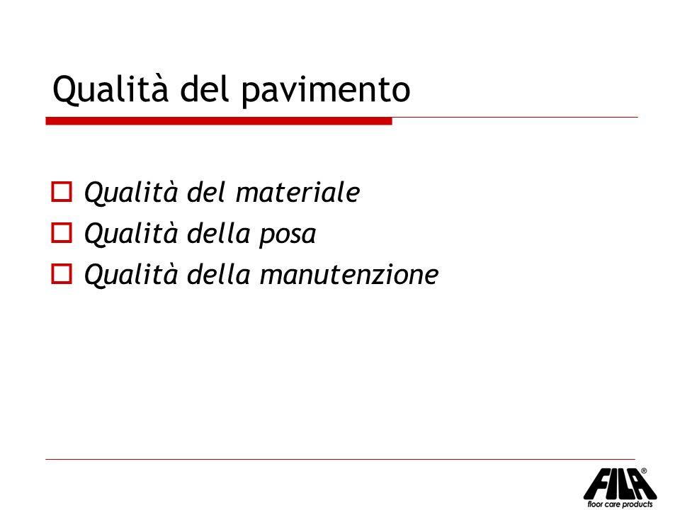 Qualità del pavimento Qualità del materiale Qualità della posa Qualità della manutenzione